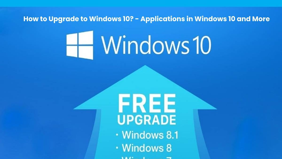 How to Upgrade to Windows 10? – Applications in Windows 10 and More
