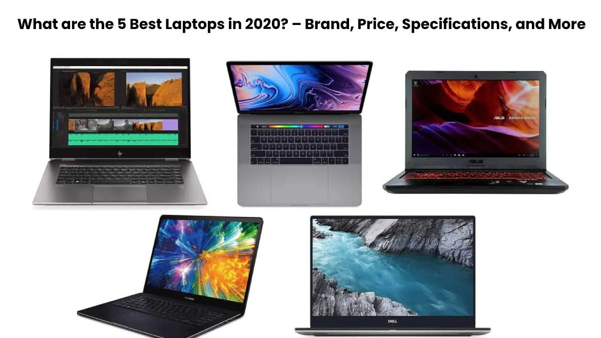 What are the 5 Best Laptops in 2020? – Brand, Price, Specifications, and More