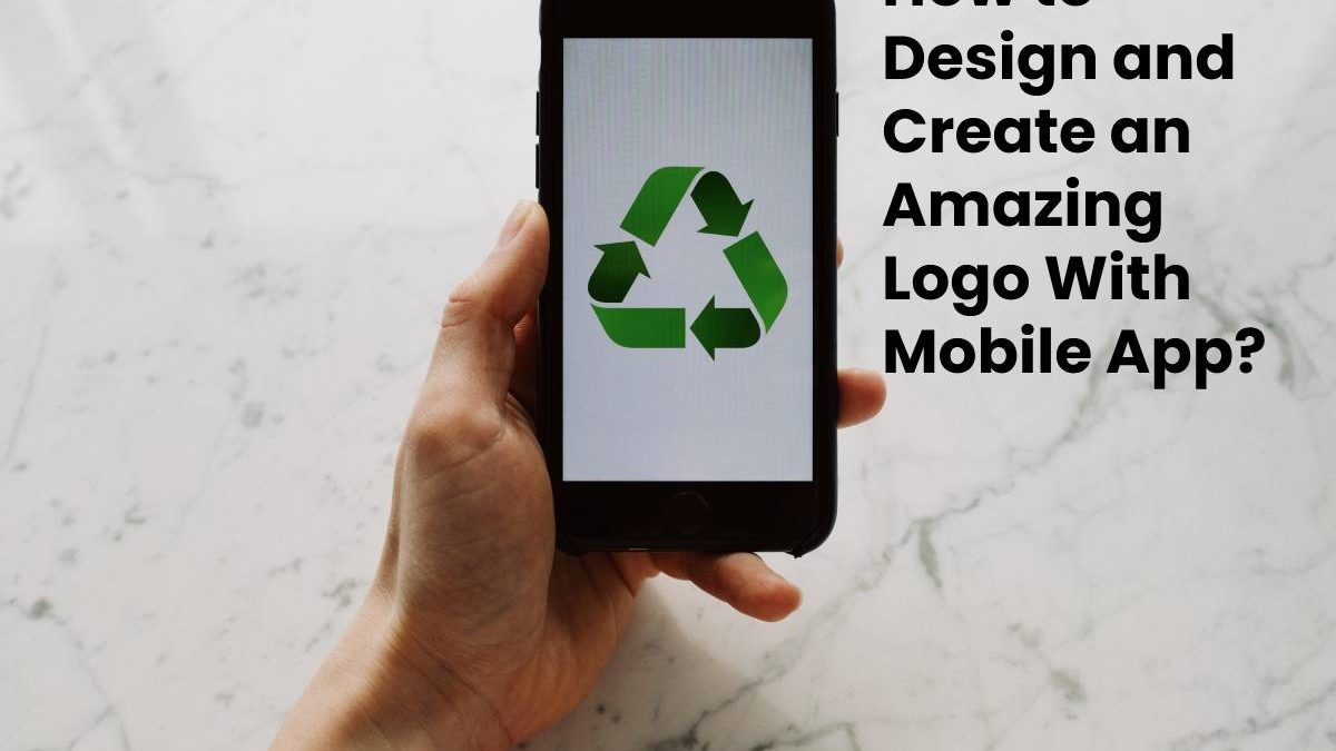 How to Design and Create an Amazing Logo With Mobile App?