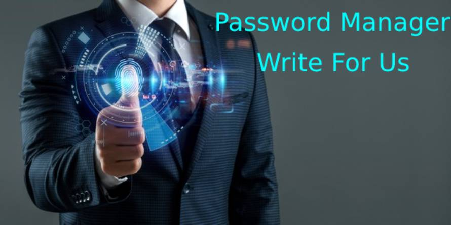 Password Manager Write For Us