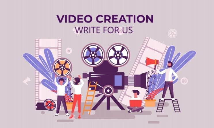 Video creation write for us
