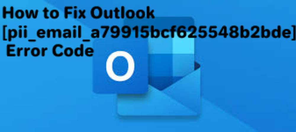 How to Fix Outlook [pii_email_a79915bcf625548b2bde] Error Code