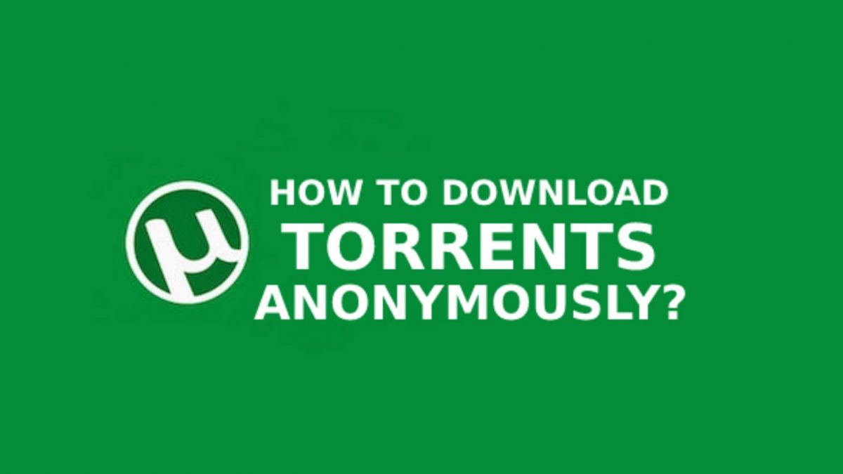 How to Download Torrents Anonymously?